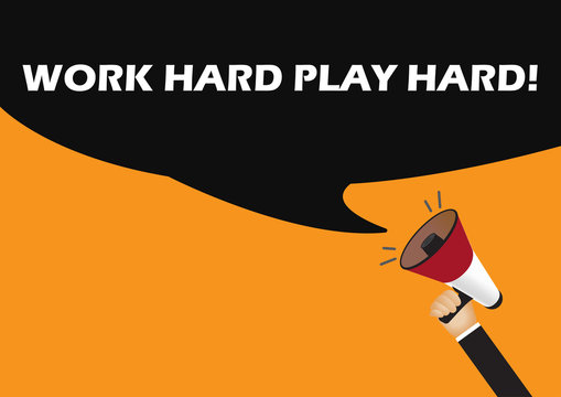 Hand holding megaphone to speech - work hard play hard