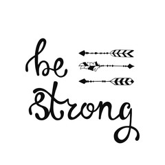 Be strong. Inspirational quote about freedom.