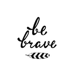 Be brave. Inspirational quote.