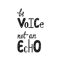 Be voice, not an echo. Inspirational quote.