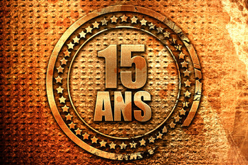 """French text """"15 ans"""" on grunge metal background, 3D rendering"""
