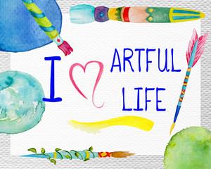 "Hand-drawn illustration with the inscription ""I love artful life""."