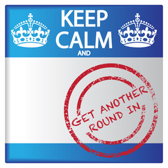Keep Calm And Get Another Round In Badge