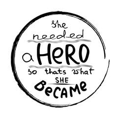 She needed a Hero . Feminism quote. Feminist saying. Brush lettering. Vector design.