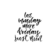 Modern vector lettering. Printable calligraphy phrase. T-shirt print design. Less monday more friday just run
