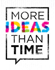 More Ideas Than Time. Creative Motivation Quote. Vector Typography Poster Concept Inside Speech Bubble Frame