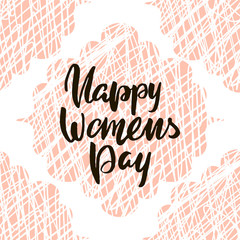 Happy Womens Day hand drawn lettering. Creative artistic greeting background with hand drawn elements. Vector Illustration