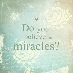Do you believe in miracles? Background, template, print, quote.