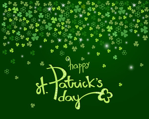 Happy St. Patrick's day lettering on sparkling dark green clover shamrock leaves background. Abstract Irish holiday backdrop for your greeting cards design or poster. Vector illustration
