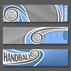 Vector horizontal Banners for Handball: 3 cartoon covers for title text on handball theme, sport blue court with flying on trajectory ball, abstract header banner for advertising on gray background.