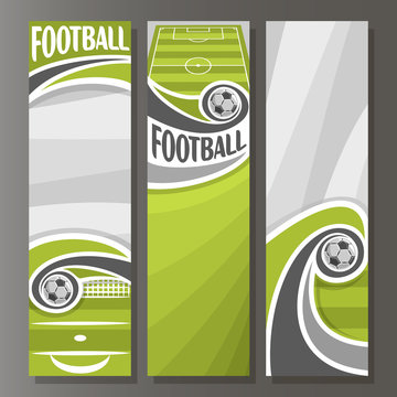Vector Vertical Banners for Football: 3 template for title text on football theme, green sports ground field, flying in goal soccer ball, abstract vertical banner for advertising on grey background.
