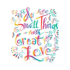 Do small things with great love hand lettering.