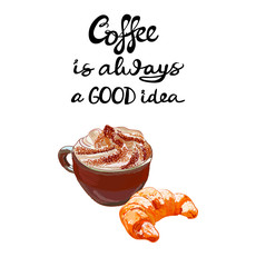 VECTOR cappuccino with croissant and letters: 'Coffee is always a good idea'
