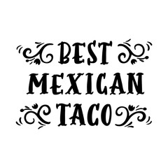 "The hand-drawing inscription: ""Best Mexican taco"", in retro style of black ink. It can be used for menu, sign, banner, poster, label, packaging and other promotional marketing materials. Vector Image."