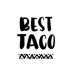 "The hand-drawing inscription: ""Best taco"", of black ink on a white background. It can be used for menu, sign, banner, poster, and other  promotional marketing materials. Vector Image."
