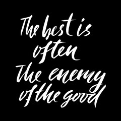 The best is often the enemy of the good. Hand drawn lettering proverb. Vector typography design. Handwritten inscription.