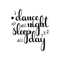 Dance all night sleep all day handwritten lettering
