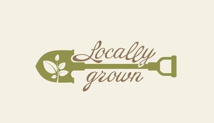 Locally grown. Shovel.