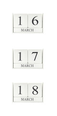 Closeup group of white wooden calendar with black 16 , 17 , 18 march word , three date calendar isolated on white background