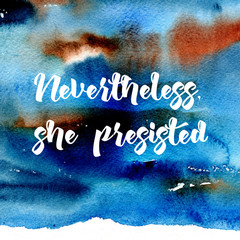 Inscription feminists: Nevertheless, she persisted. The slogan of Ink Riot. Womens protest. Text for a tattoo, a print for clothes, a T-shirt, a sweatshirt, a bag. Watercolor illustration.