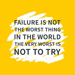 Failure is not the worst thing in the world, The very worst is not to try. Inspirational saying. Motivational quote. Creative vector typography concept design illustration with yellow background.