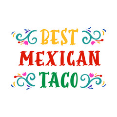 "The hand-drawing inscription: ""Best Mexican taco"", in retro style. It can be used for menu, sign, banner, poster, label, packaging and other promotional marketing materials. Vector Image."
