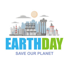 Earth day. Save our planet. Poster with the image of a city and industrial landscape.