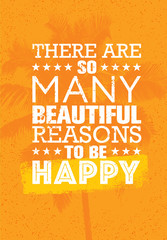 There Are So Many Beautiful Reasons To Be Happy. Summer Beach Inspiring Creative Motivation Quote. Vector Typography