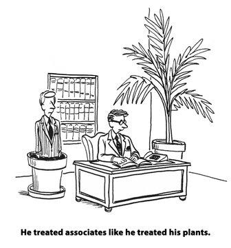 Business cartoon about a boss who 'treated associates like he treated his plants'.