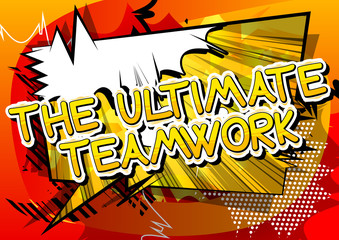 The Ultimate Teamwork - Comic book style phrase on abstract background.