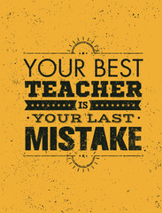 Your Best Teacher Is Your Last Mistake Creative Motivation Quote. Vector Typography Poster Concept