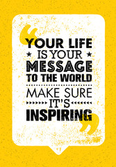 Your Life Is Your Message To The World. Make Sure Its Inspiring. Inspiring Creative Motivation Quote. Vector Typography