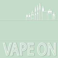 The card with a set of electronic cigarettes, and the word VAPE ON. Card for sale or advertising of electronic cigarettes store. Vector Image.