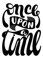 Inscription - Once upon a time. Lettering design. Handwritten typography. Vector