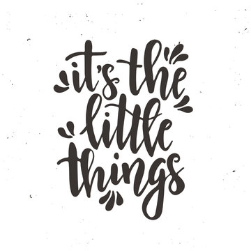 It is the little things. Inspirational vector Hand drawn typography poster. T shirt calligraphic design.