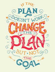 If the plan doesn't work, change the plan, but not the goal. Hand-lettering motivation quote