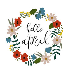 Hello April Hand Lettering Inscription. Modern Calligraphy Greeting Card. Spring Theme. Floral Wreath. Spring Invitation, Scrapbooking, Badge, Banner, Blog, Calendar cover. Vector illustration