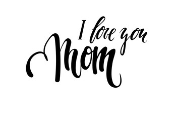 Quote I Love You Mom Hand drawn brush pen lettering isolated on white background