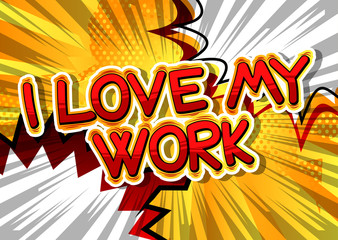I Love My Work - Comic book style phrase on abstract background.