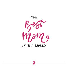 The best mom in the world - handwritten lettering. Mother's day greeting card.