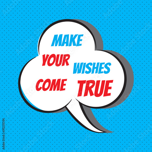 """Wishes Do Come True Quotes: """"Make Your Wishes Come True. Motivational And"""