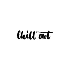 Chill out - hand drawn lettering phrase isolated on the white background. Fun brush ink inscription for photo overlays, greeting card or t-shirt print, poster design.