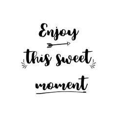 Enjoy this sweet moment lettering photography set. Motivational quote. Sweet cute inspiration typography. Calligraphy photo graphic design element. Hand written sign.