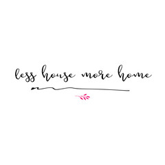 less house more home lettering photography set. Motivational quote. Sweet cute inspiration typography. Calligraphy photo graphic design element. Hand written sign.