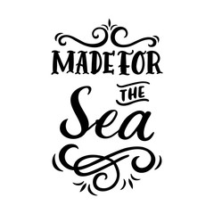 "Card with inscription ""Made for the Sea""  in a trendy calligraphic style. It can be used for cards, brochures, poster, t-shirts, mugs etc."