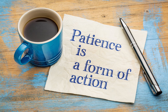 Patience is a form of action