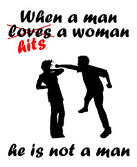 When a man hits a woman, he is not a man