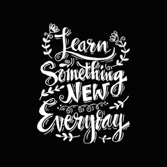 Learn something new every day Positive quote lettering.