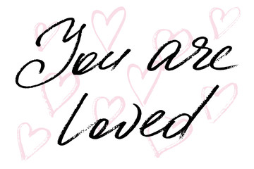 You are loved. Handwritten black text and hand drawn pink hearts on white background, vector. Each word is on the separate layer