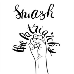 Smash the patriarchy. Feminism poster with female fist. Feminist saying. Brush lettering. Vector design.